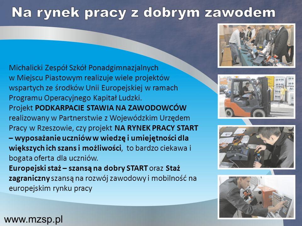 Michalicki Zespół Szkół Ponadgimnazjalnych w Miejscu Piastowym realizuje wiele projektów wspartych ze środków Unii Europejskiej w ramach Programu Operacyjnego Kapitał Ludzki.
