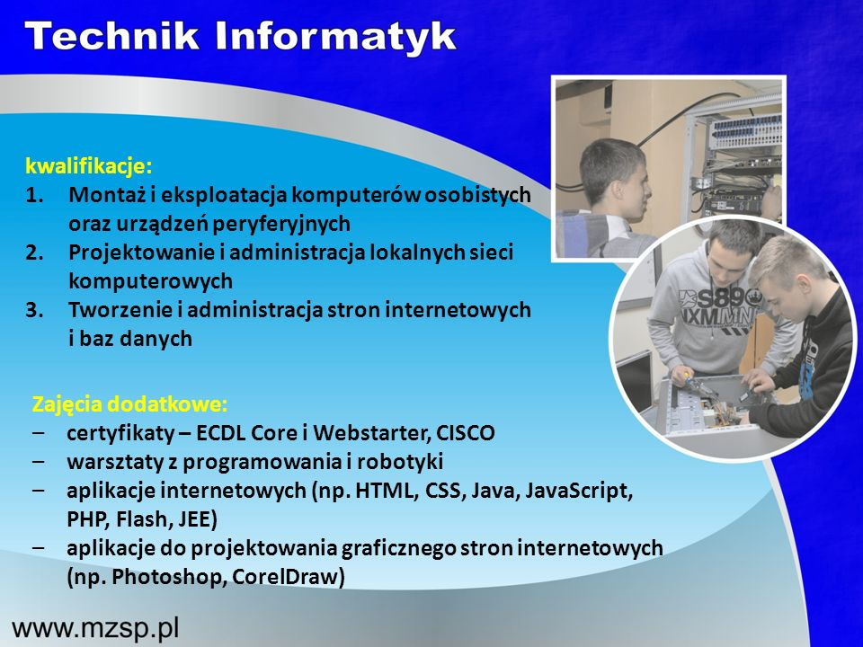 kwalifikacje: Montaż i eksploatacja komputerów osobistych oraz urządzeń peryferyjnych. Projektowanie i administracja lokalnych sieci komputerowych.