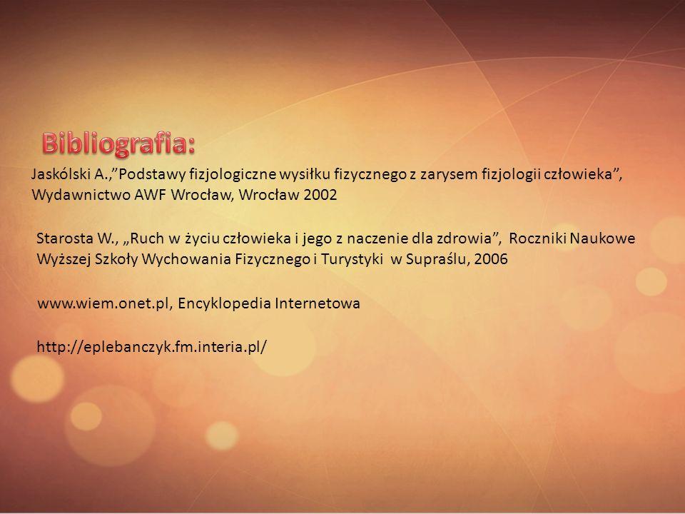 Bibliografia: Jaskólski A., Podstawy fizjologiczne wysiłku fizycznego z zarysem fizjologii człowieka , Wydawnictwo AWF Wrocław, Wrocław 2002.