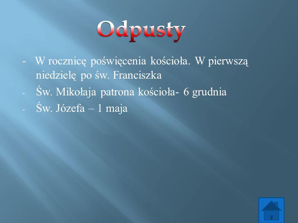 Odpusty - W rocznicę poświęcenia kościoła. W pierwszą niedzielę po św. Franciszka. Św. Mikołaja patrona kościoła- 6 grudnia.