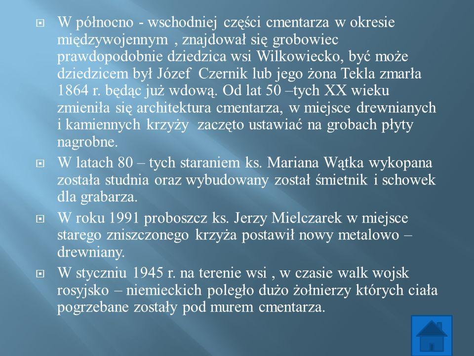 W północno - wschodniej części cmentarza w okresie międzywojennym , znajdował się grobowiec prawdopodobnie dziedzica wsi Wilkowiecko, być może dziedzicem był Józef Czernik lub jego żona Tekla zmarła 1864 r. będąc już wdową. Od lat 50 –tych XX wieku zmieniła się architektura cmentarza, w miejsce drewnianych i kamiennych krzyży zaczęto ustawiać na grobach płyty nagrobne.