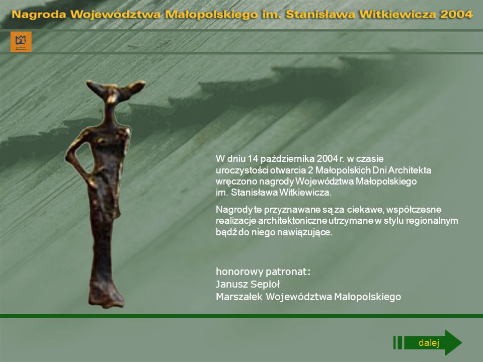 W dniu 14 października 2004 r. w czasie uroczystości otwarcia 2 Małopolskich Dni Architekta wręczono nagrody Województwa Małopolskiego im. Stanisława Witkiewicza.