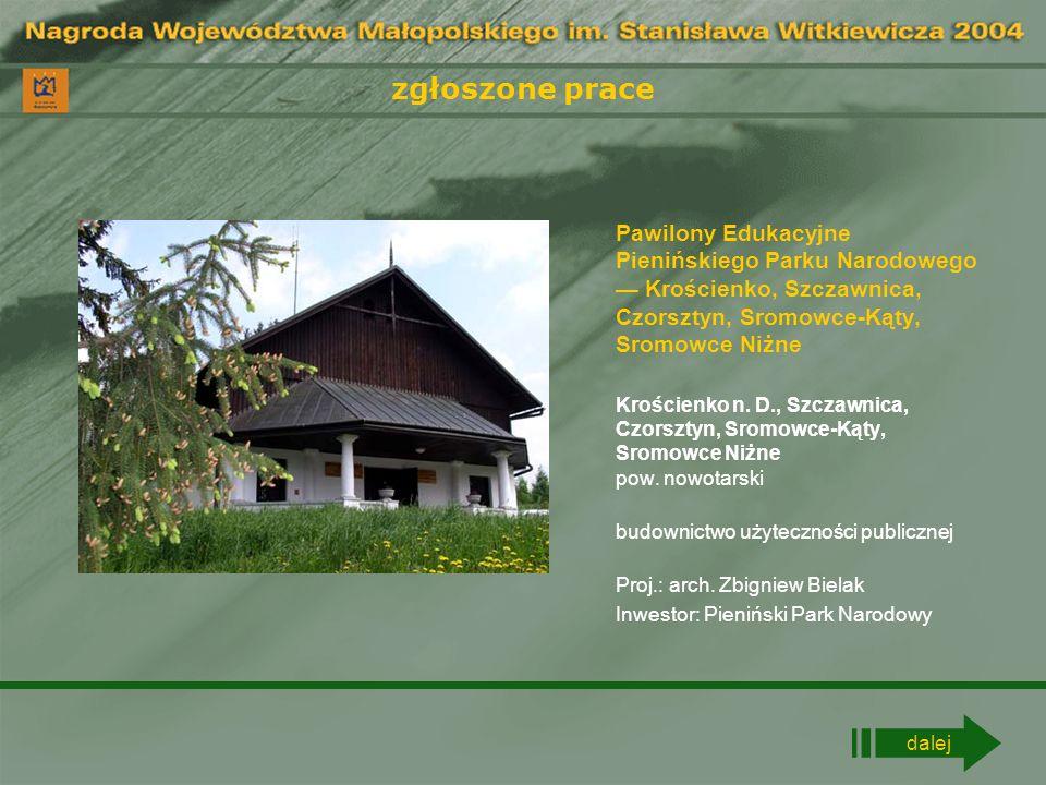 zgłoszone prace Pawilony Edukacyjne Pienińskiego Parku Narodowego — Krościenko, Szczawnica, Czorsztyn, Sromowce-Kąty, Sromowce Niżne.