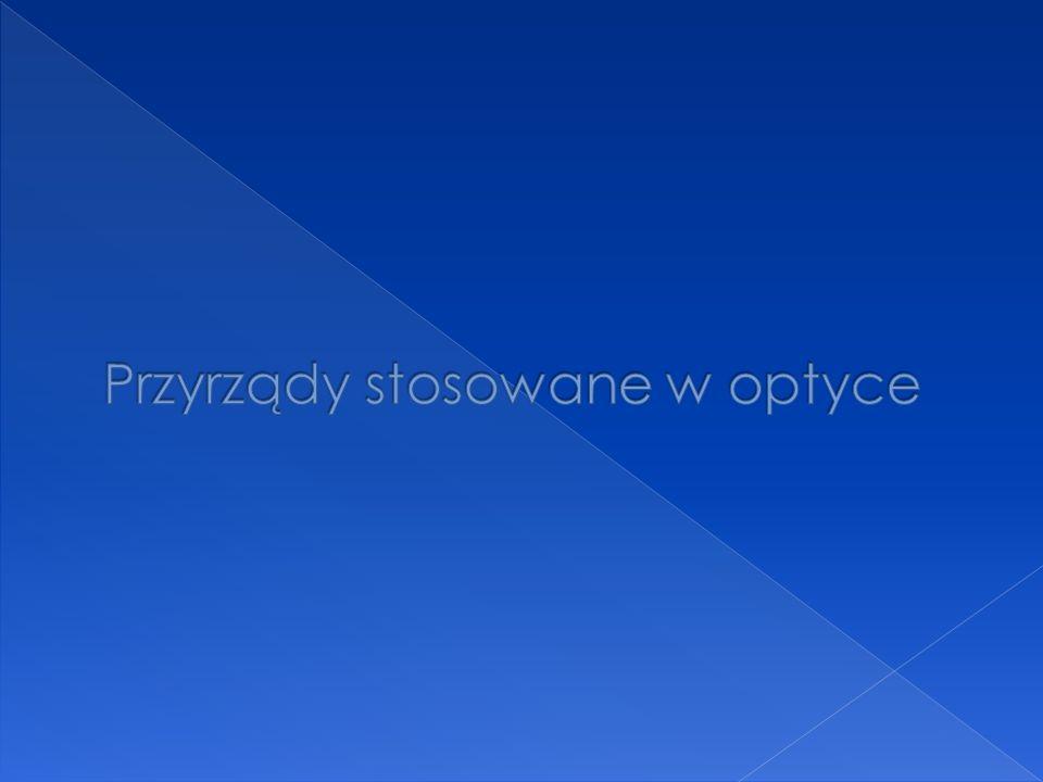 Przyrządy stosowane w optyce
