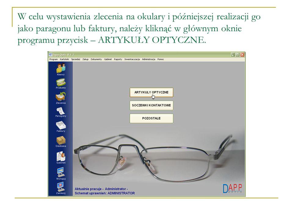 W celu wystawienia zlecenia na okulary i późniejszej realizacji go jako paragonu lub faktury, należy kliknąć w głównym oknie programu przycisk – ARTYKUŁY OPTYCZNE.