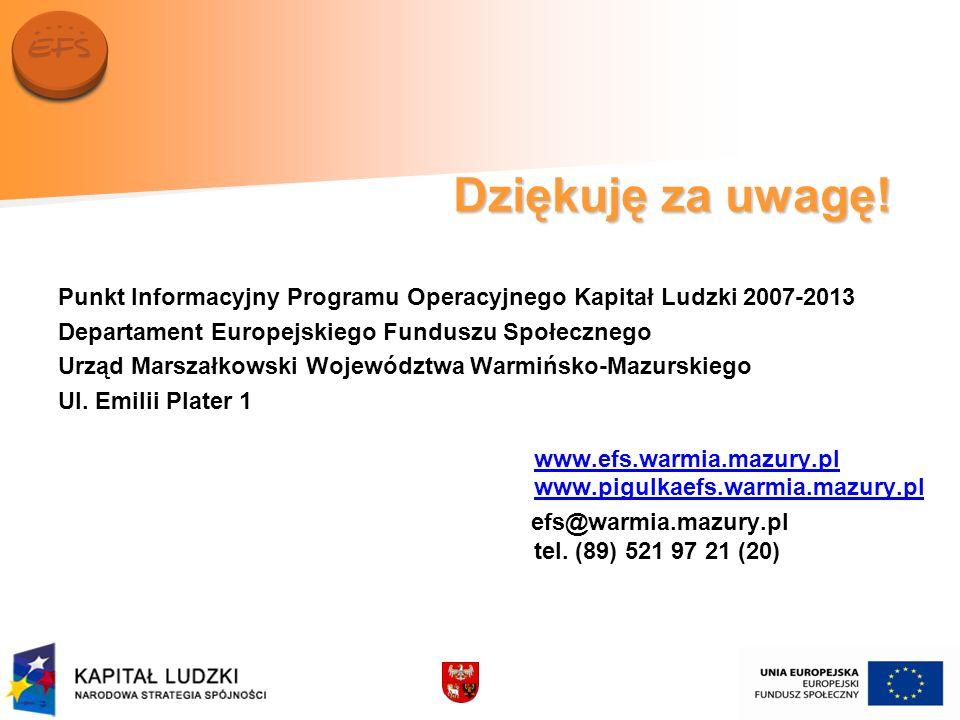 Dziękuję za uwagę! Punkt Informacyjny Programu Operacyjnego Kapitał Ludzki 2007-2013. Departament Europejskiego Funduszu Społecznego.