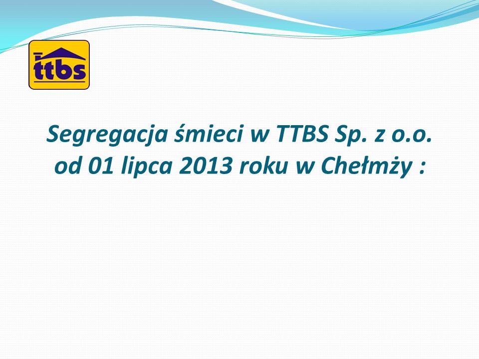 Segregacja śmieci w TTBS Sp. z o.o. od 01 lipca 2013 roku w Chełmży :