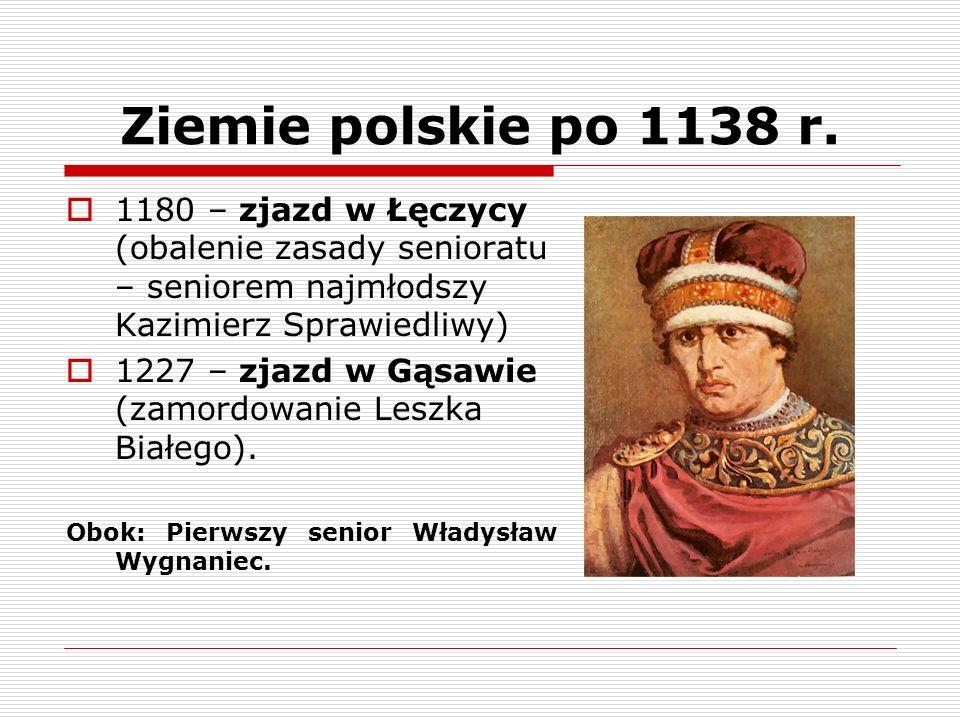 Ziemie polskie po 1138 r. 1180 – zjazd w Łęczycy (obalenie zasady senioratu – seniorem najmłodszy Kazimierz Sprawiedliwy)