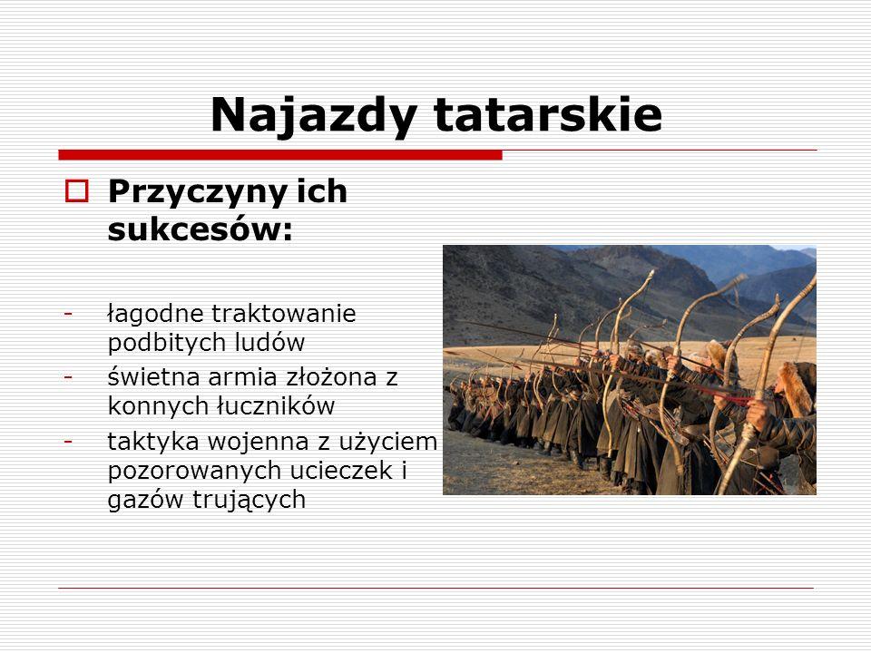 Najazdy tatarskie Przyczyny ich sukcesów: