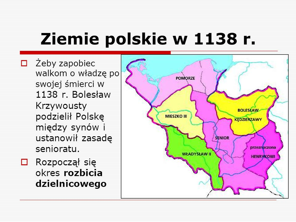 Ziemie polskie w 1138 r. Rozpoczął się okres rozbicia dzielnicowego