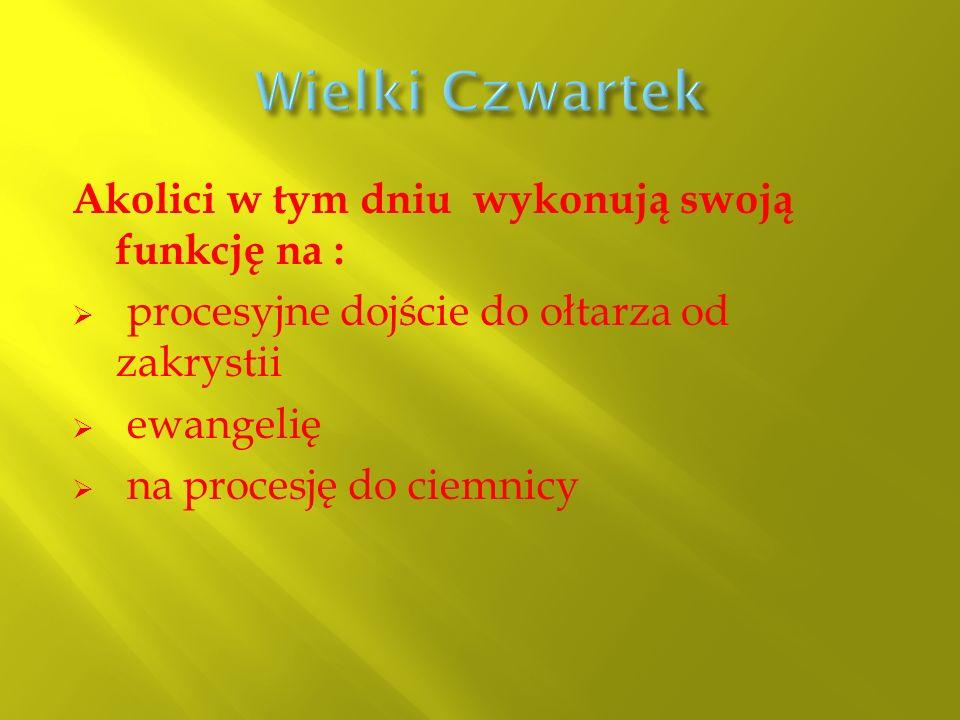 Wielki Czwartek Akolici w tym dniu wykonują swoją funkcję na :