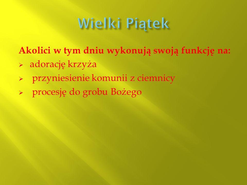 Wielki Piątek Akolici w tym dniu wykonują swoją funkcję na: