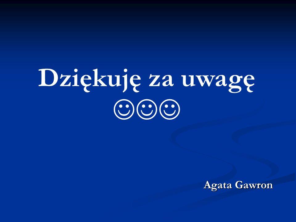Dziękuję za uwagę  Agata Gawron