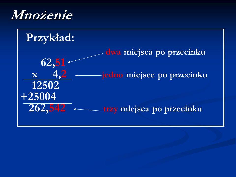 Mnożenie Przykład: dwa miejsca po przecinku 62,51