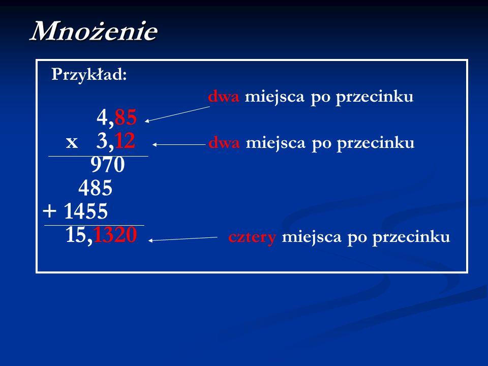 Mnożenie 4,85 x 3,12 dwa miejsca po przecinku 970 485 + 1455 Przykład: