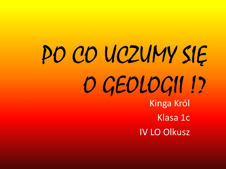 PO CO UCZUMY SIĘ O GEOLOGII !