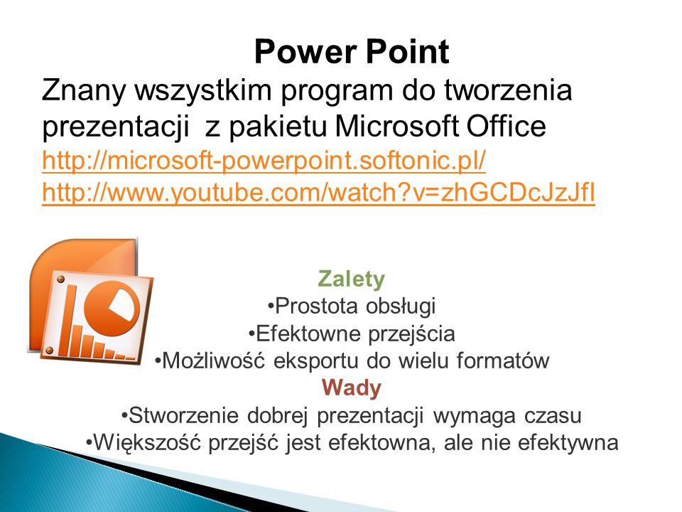 Power Point Znany wszystkim program do tworzenia prezentacji z pakietu Microsoft Office. http://microsoft-powerpoint.softonic.pl/