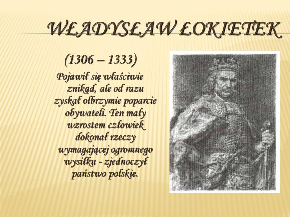 Władysław Łokietek (1306 – 1333)