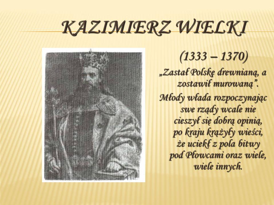 """""""Zastał Polskę drewnianą, a zostawił murowaną ."""