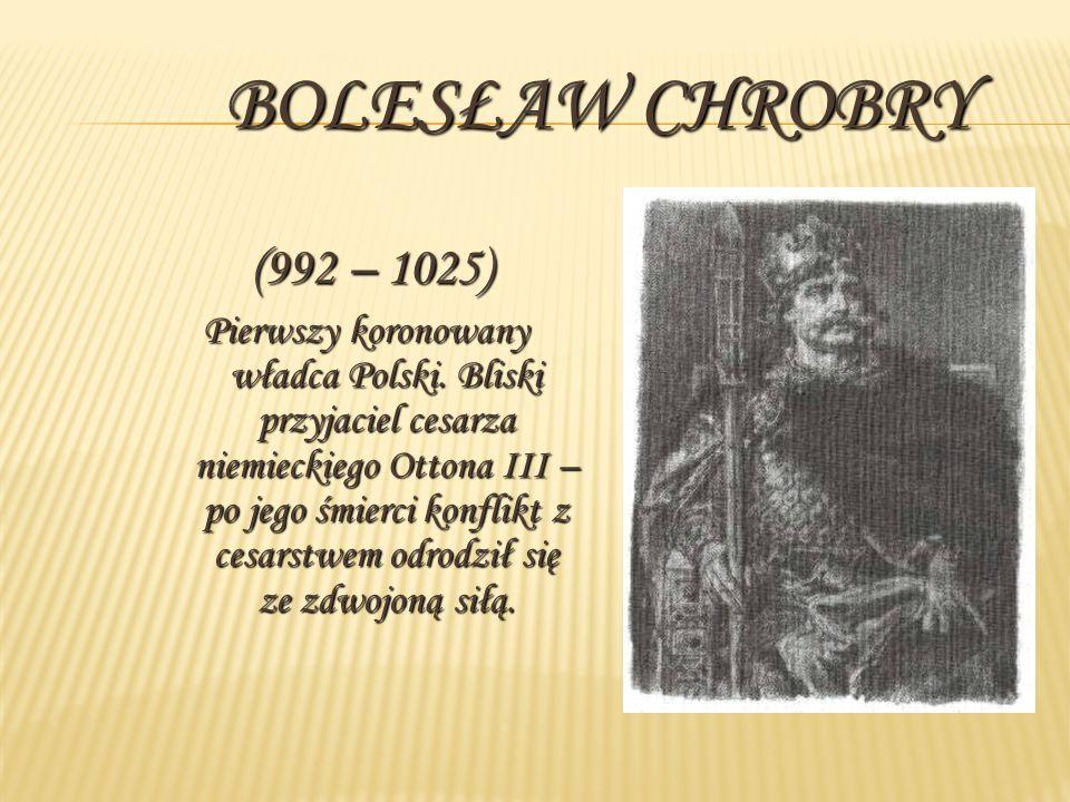 Bolesław Chrobry (992 – 1025)