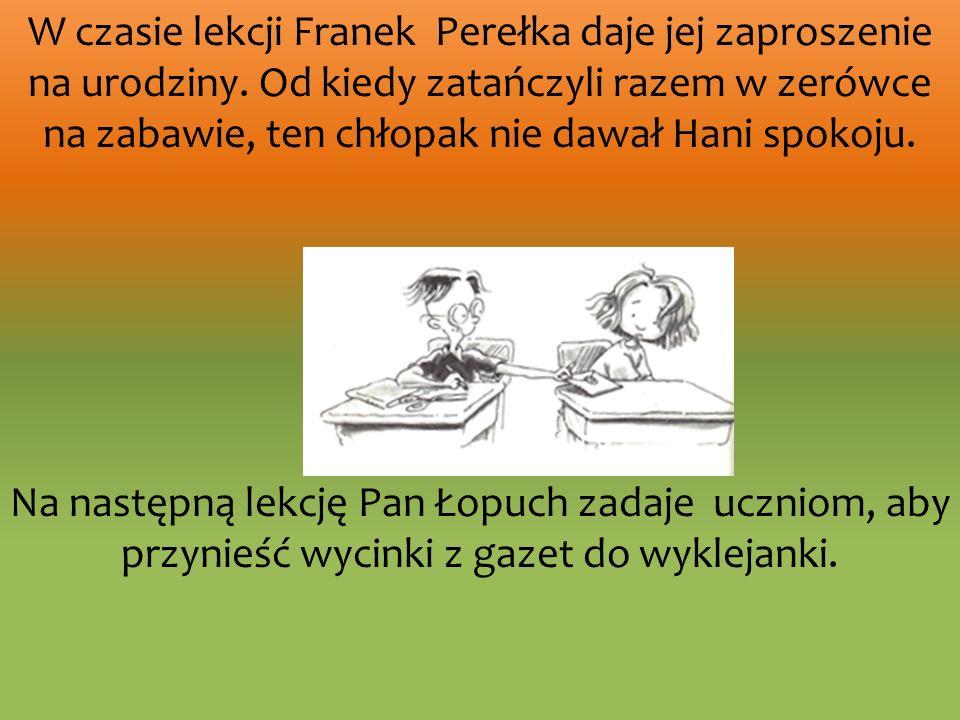 W czasie lekcji Franek Perełka daje jej zaproszenie na urodziny
