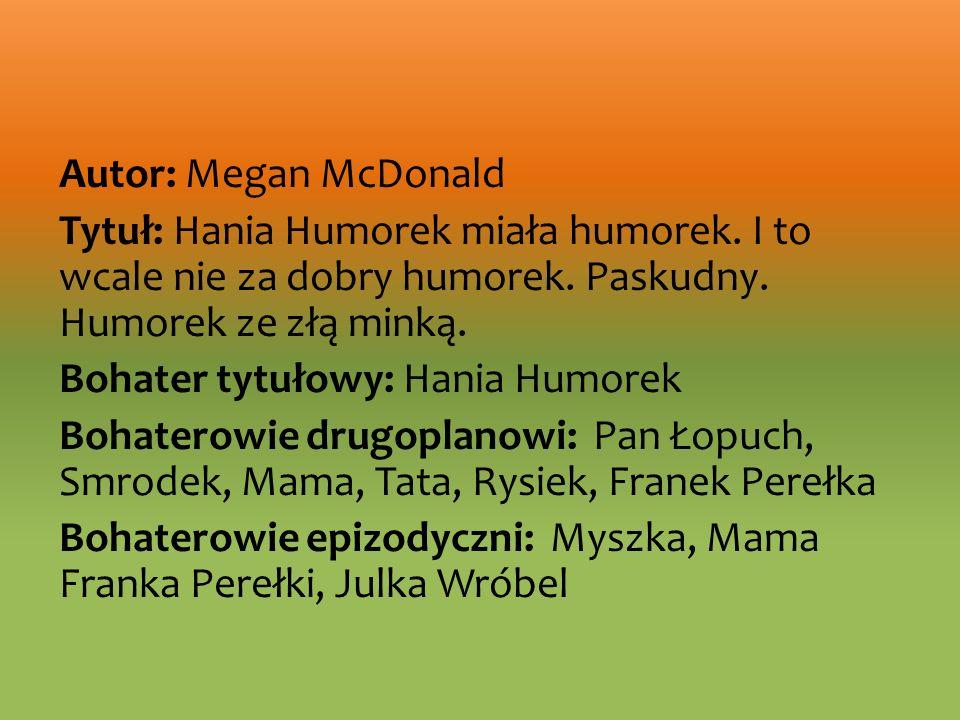 Autor: Megan McDonald Tytuł: Hania Humorek miała humorek