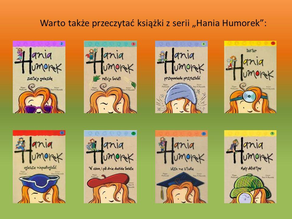 """Warto także przeczytać książki z serii """"Hania Humorek :"""