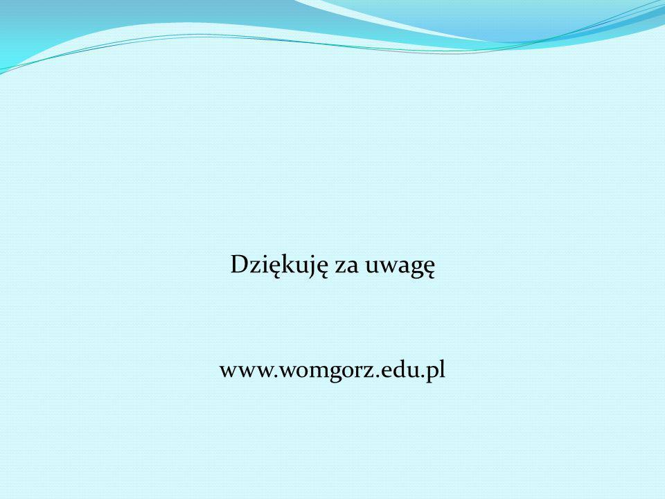 Dziękuję za uwagę www.womgorz.edu.pl