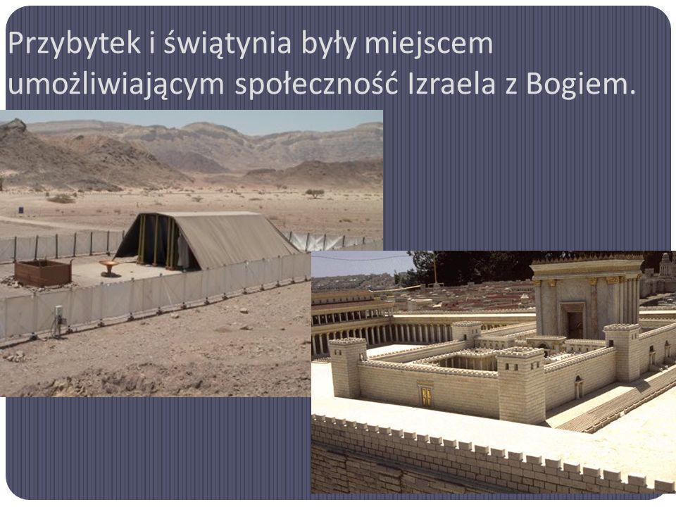 Przybytek i świątynia były miejscem umożliwiającym społeczność Izraela z Bogiem.