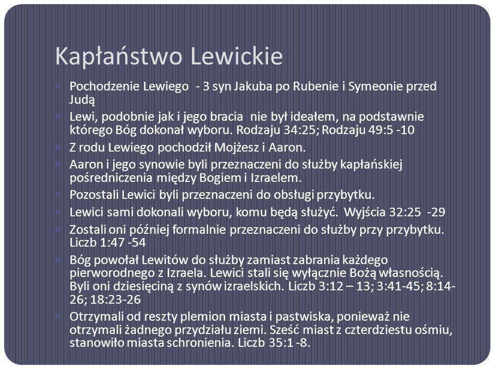 Kapłaństwo Lewickie Pochodzenie Lewiego - 3 syn Jakuba po Rubenie i Symeonie przed Judą.