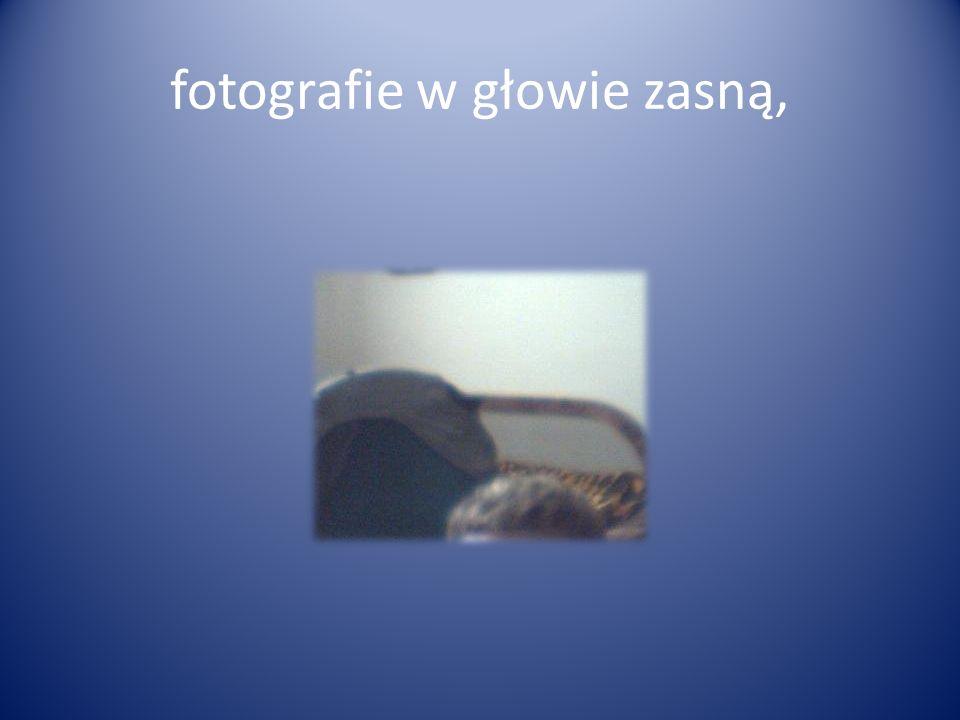 fotografie w głowie zasną,