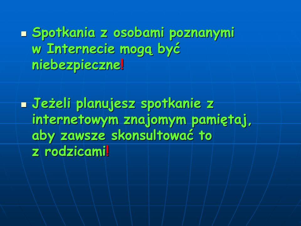 Spotkania z osobami poznanymi w Internecie mogą być niebezpieczne!