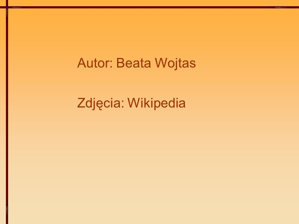 Autor: Beata Wojtas Zdjęcia: Wikipedia