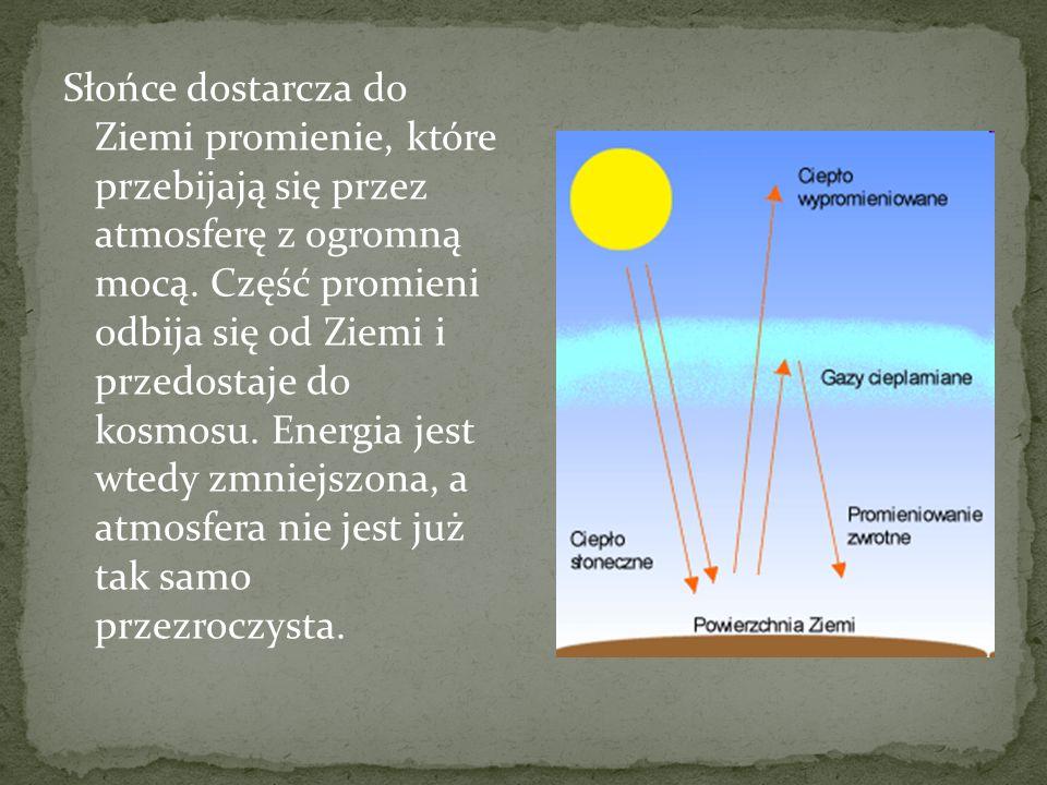Słońce dostarcza do Ziemi promienie, które przebijają się przez atmosferę z ogromną mocą.