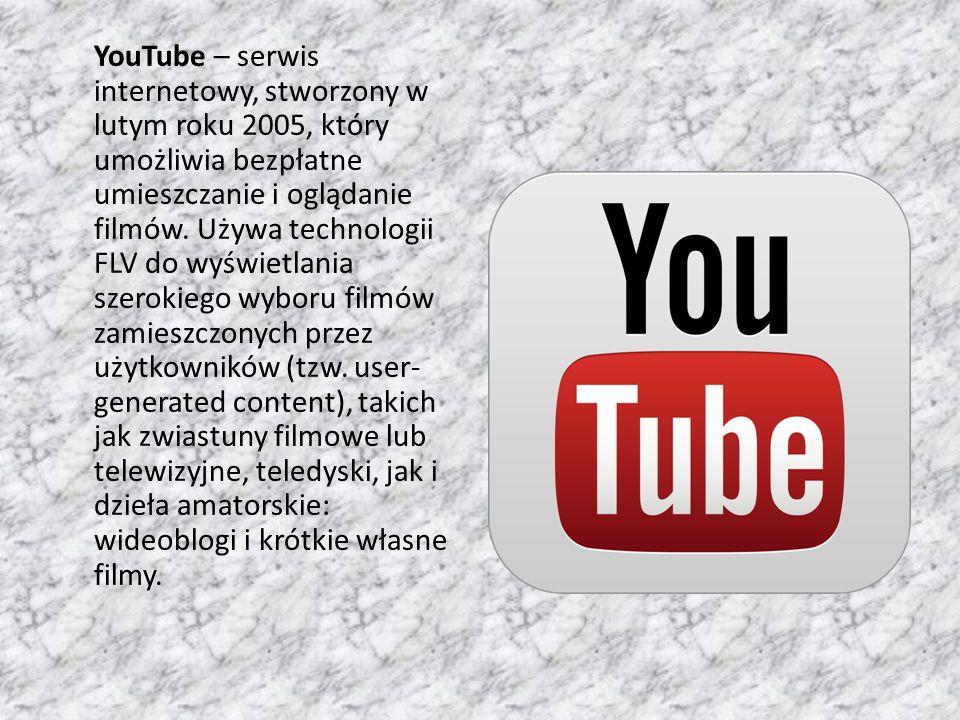 YouTube – serwis internetowy, stworzony w lutym roku 2005, który umożliwia bezpłatne umieszczanie i oglądanie filmów.