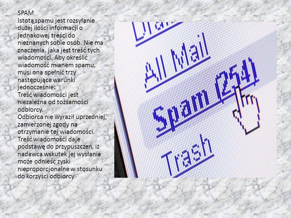 SPAM Istotą spamu jest rozsyłanie dużej ilości informacji o jednakowej treści do nieznanych sobie osób.