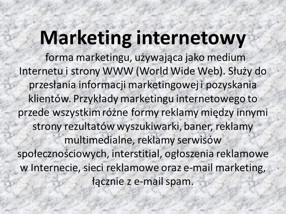 Marketing internetowy forma marketingu, używająca jako medium Internetu i strony WWW (World Wide Web).