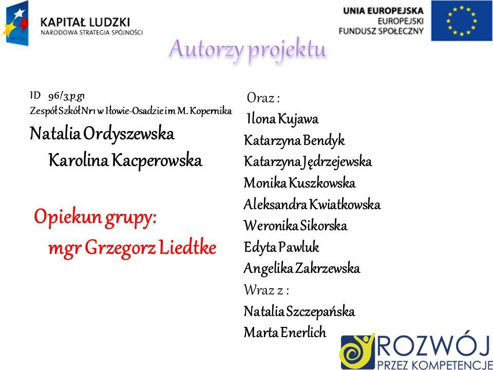 Autorzy projektu Opiekun grupy: mgr Grzegorz Liedtke