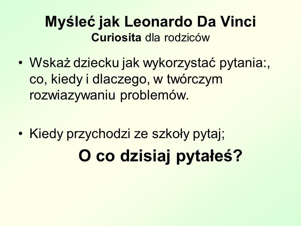 Myśleć jak Leonardo Da Vinci Curiosita dla rodziców