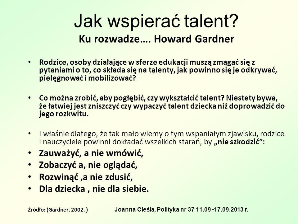 Jak wspierać talent Ku rozwadze…. Howard Gardner