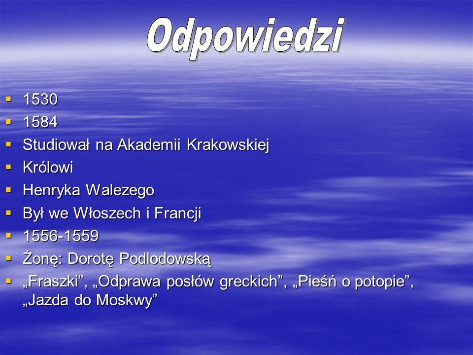 Odpowiedzi 1530 1584 Studiował na Akademii Krakowskiej Królowi