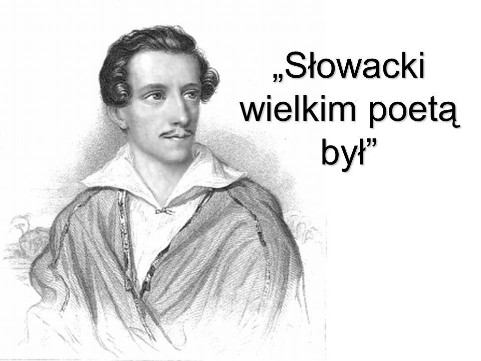 """""""Słowacki wielkim poetą był"""