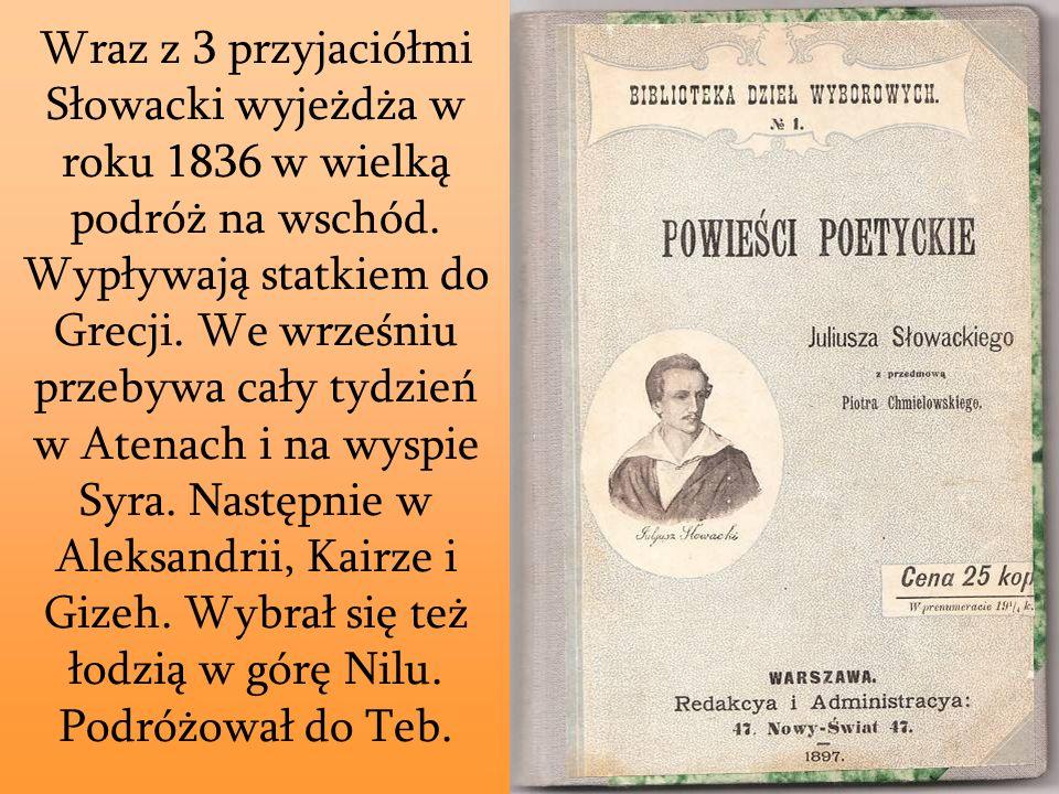 Wraz z 3 przyjaciółmi Słowacki wyjeżdża w roku 1836 w wielką podróż na wschód.