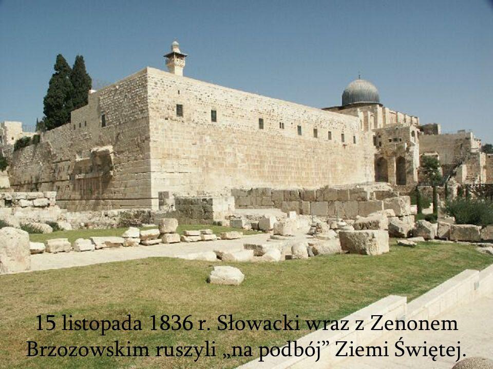 """15 listopada 1836 r. Słowacki wraz z Zenonem Brzozowskim ruszyli """"na podbój Ziemi Świętej."""