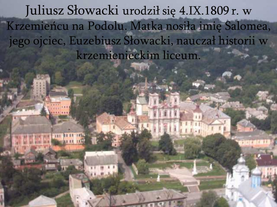 Juliusz Słowacki urodził się 4. IX. 1809 r. w Krzemieńcu na Podolu