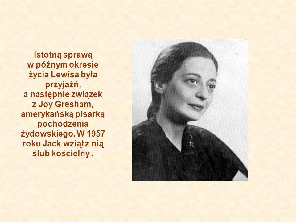 Istotną sprawą w późnym okresie życia Lewisa była przyjaźń, a następnie związek z Joy Gresham, amerykańską pisarką pochodzenia żydowskiego.