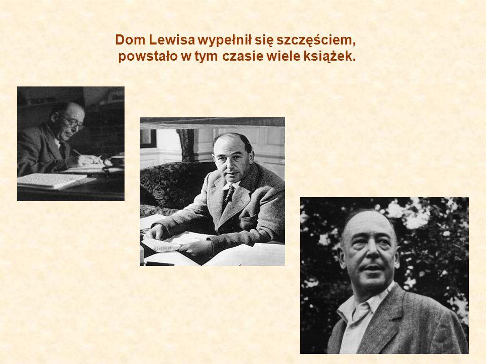 Dom Lewisa wypełnił się szczęściem, powstało w tym czasie wiele książek.