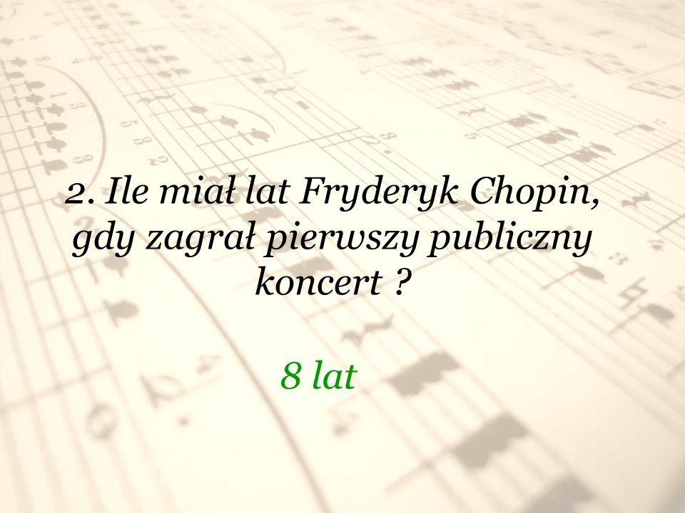 2. Ile miał lat Fryderyk Chopin, gdy zagrał pierwszy publiczny koncert