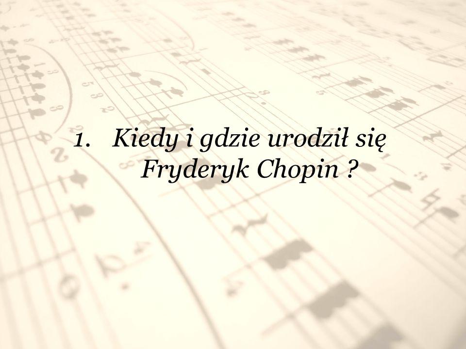 Kiedy i gdzie urodził się Fryderyk Chopin
