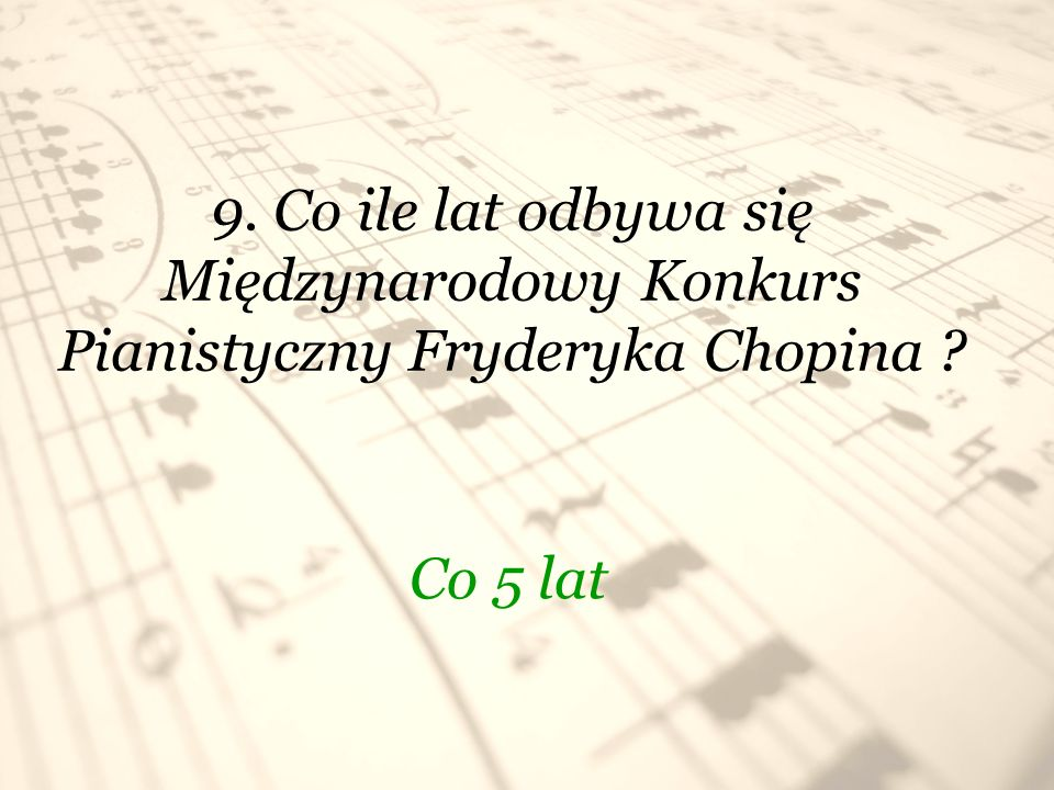 9. Co ile lat odbywa się Międzynarodowy Konkurs Pianistyczny Fryderyka Chopina